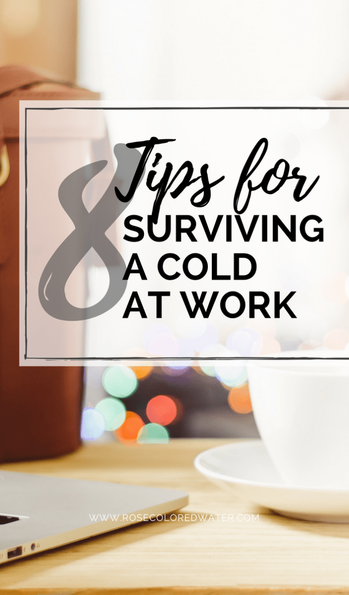 8 Tips for Surviving a Cold at Work | Rose Colored Water #career #sidehustle #success