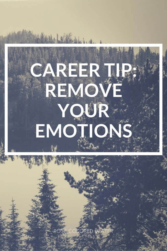 Career advice: Remove your emotions