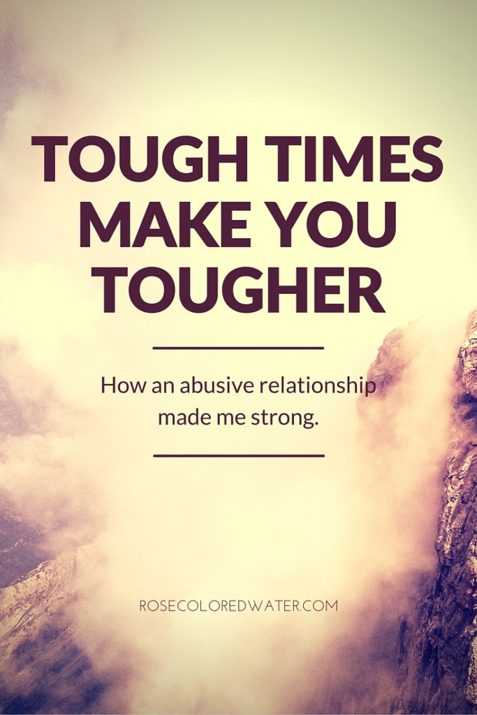 Tough Times Make You Tougher | Surviving and Thriving after an Abusive Relationship