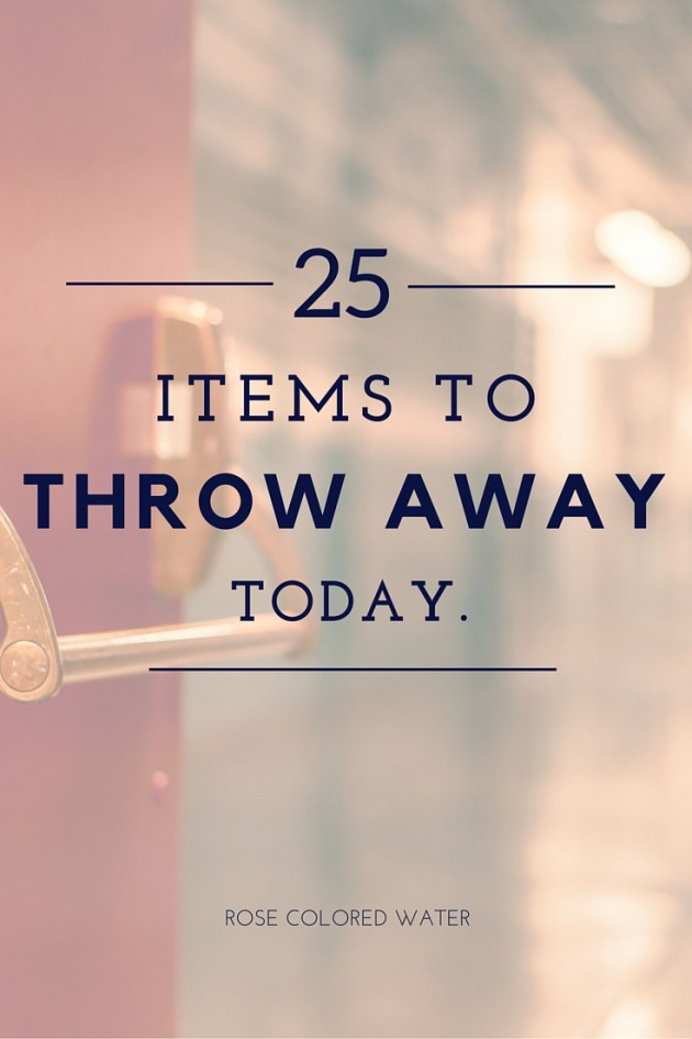 25 Items to Throw Away Today