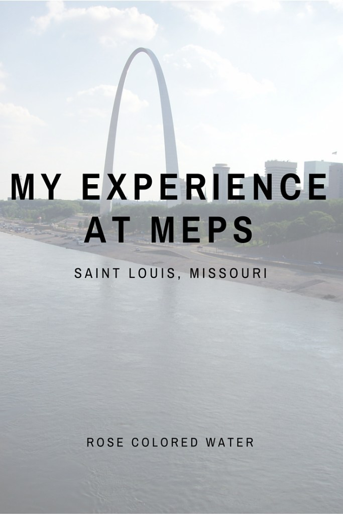 What is MEPS Like? | St  Louis | Rose Colored Water
