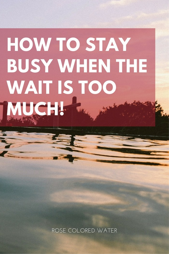 How to Stay Busy When the Wait is Hard