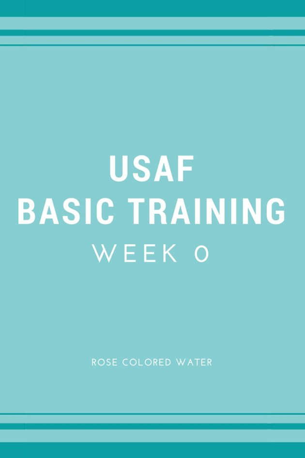 USAF Basic Training Week 0 | rosecoloredwater.com