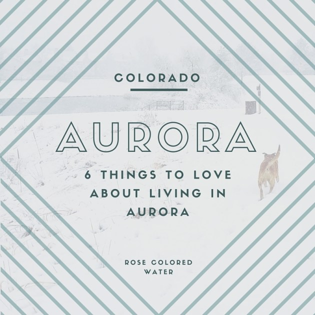 Moving to the Denver area? Here's 6 reasons to live in Aurora, Colorado! | Rose Colored Water