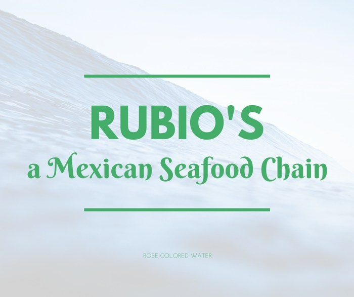 Rubio's is a seafood Mexican chain in the Western US. You must try it if you're a fan of fish tacos. | Rose Colored Water