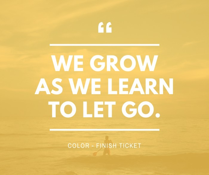 We grow as we learn to let go. Lyrics by Finish Ticket