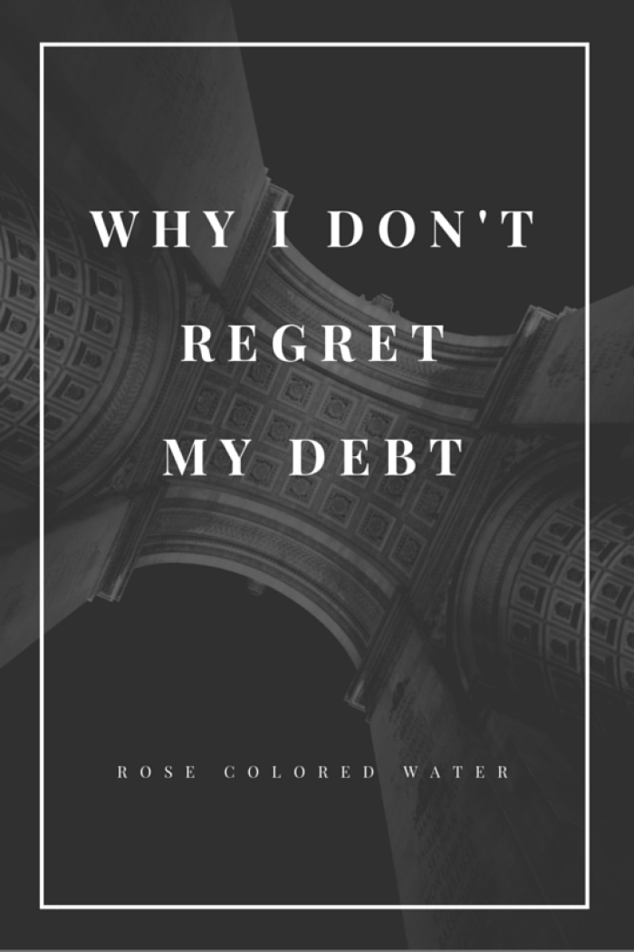 Why I Don't Regret my Debt #money #finance #debt | Rose Colored Water