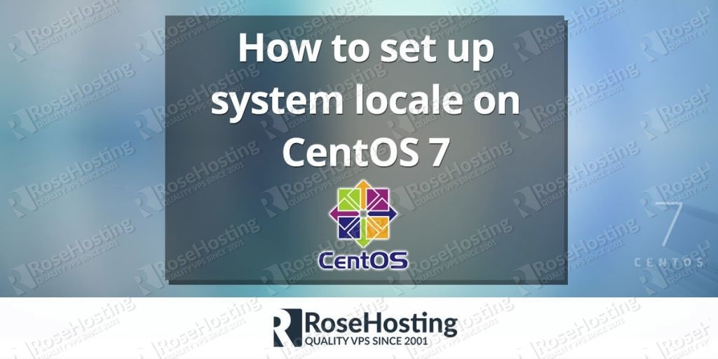 How To Set Up System Locale On Centos 7 Rosehosting