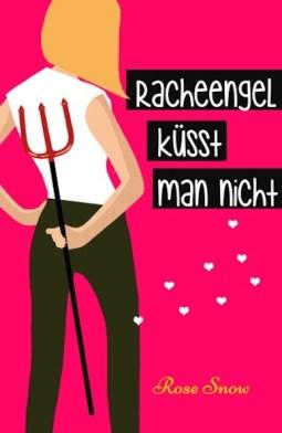 Rose Snow - Racheengel küsst man nicht