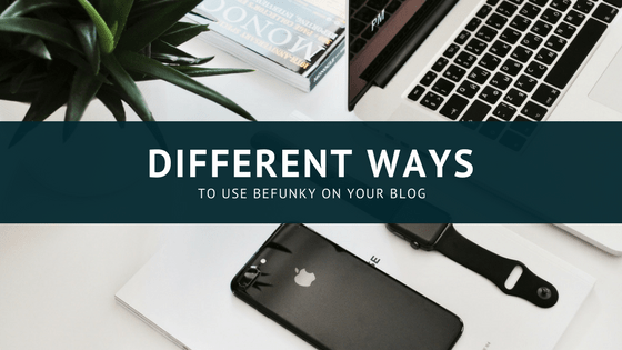 Blogging BeFunky Style: Why it's good for blogging newbies