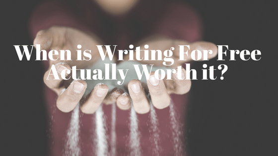 Free Work, or more specifically writing for free: when is it a good idea?