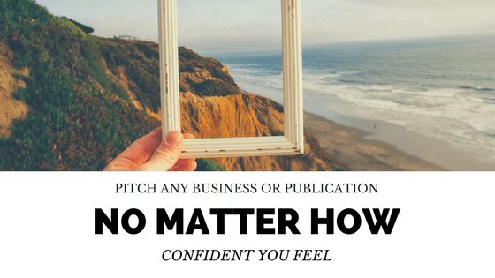 Pitching without fear, no matter how confident you feel