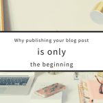 Publishing a blog post is only the beginning