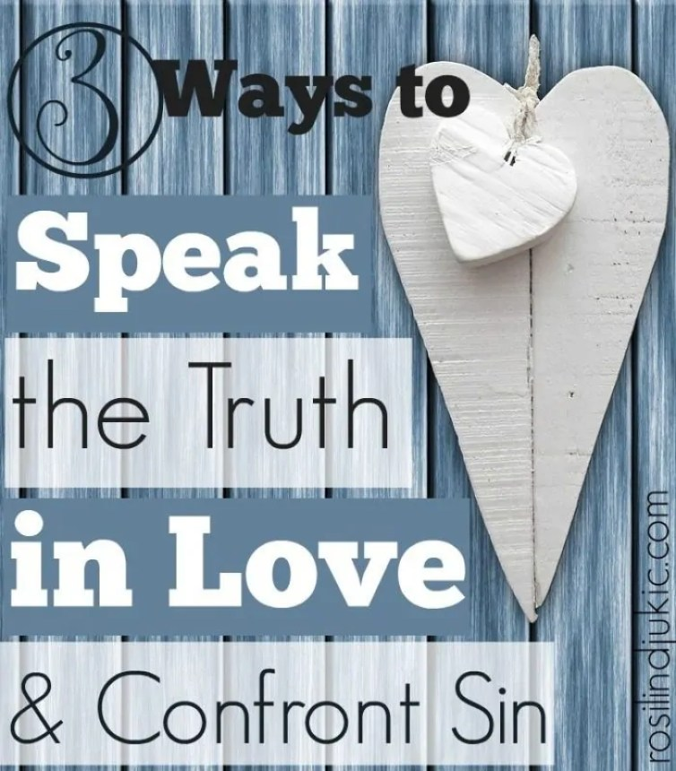Here are 3 ways you can speak the truth in love and confront sin in a culture that seeks to silence the opposition of Evangelical Christians.