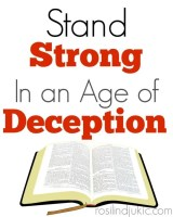 Stand Strong in an Age of Deception