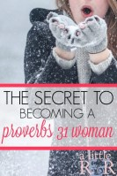 The Secret To Becoming a Proverbs 31 Woman