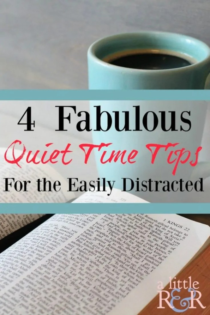 Free your quiet time from distractions with these 4 faboulous tips that will help you make your quiet time last all day!
