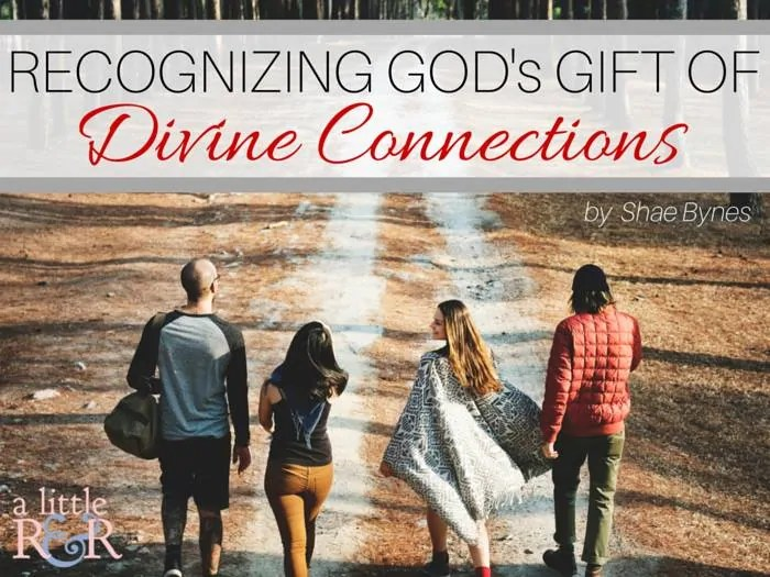 Here are 4 ways you can recognize God's gift of divine connections in your life and build healthy relationships that encourage and build up!