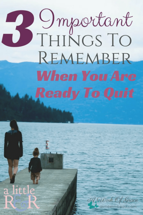 I was already weary and the new school year hadn't even started yet. And then I was reminded of these 3 truths. 3 Important Things To Remember When You Are Ready To Quit