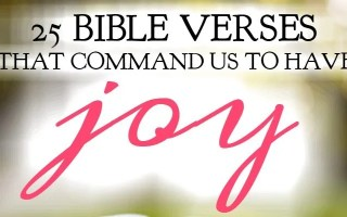 25 Bible Verses That Command Us To Have Joy