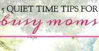 5 Quiet Time Tips for Busy Moms
