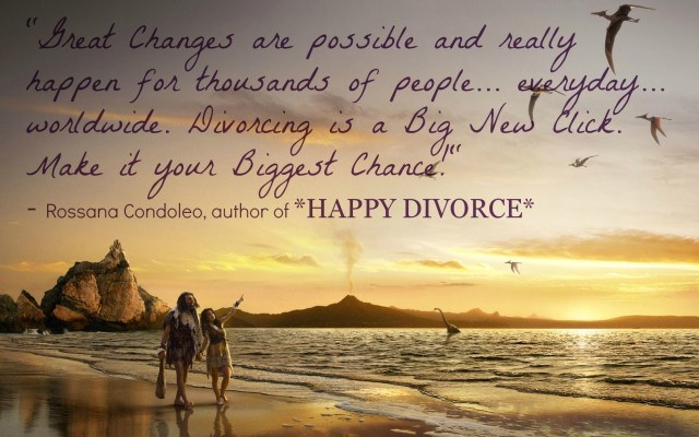 change - happy divorce - rossana condoleo