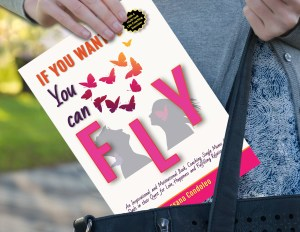 The Single Moms and Dads Book: IF YOU WANT YOU CAN FLY by Rossana Condoleo