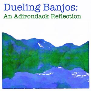 Dueling Banjos: An Adirondack Reflection
