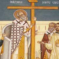14 septembrie – Praznicul Înălțării Sfintei Cruci