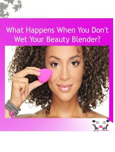 when-you-don't-wet-your-beauty-blender