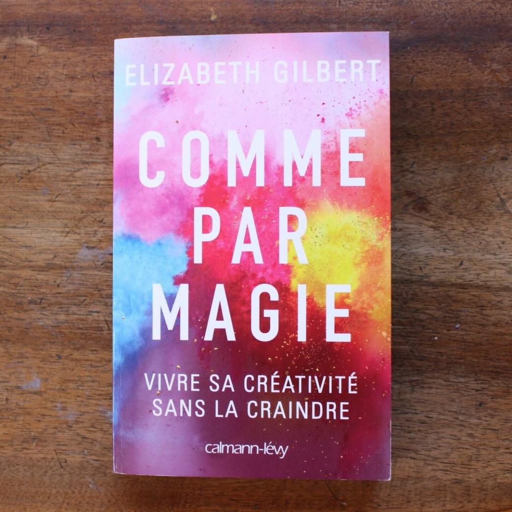 """""""Comme par magie"""" : livre d'Elizabeth Gilbert"""