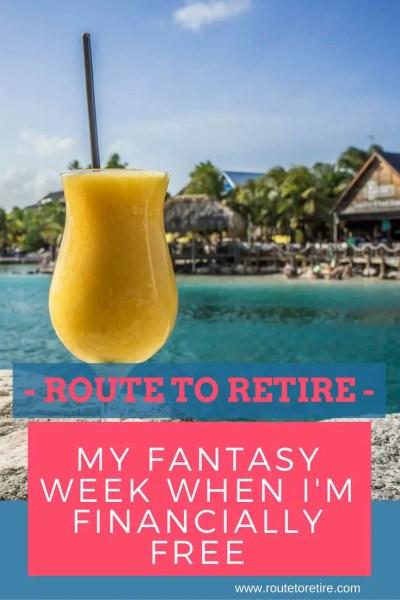My Fantasy Week When I'm Financially Free