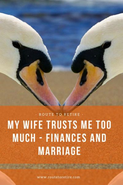 My Wife Trusts Me Too Much - Finances and Marriage