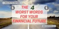 https://www.routetoretire.com/worst-words-financial-future/
