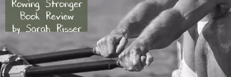 Book review, Rowing Stronger by Sarah Risser