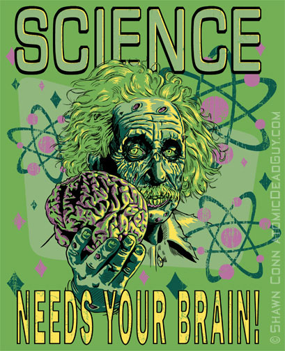Science Needs Your Brain - Alber Einstein Zombie Art by ShantyShawn