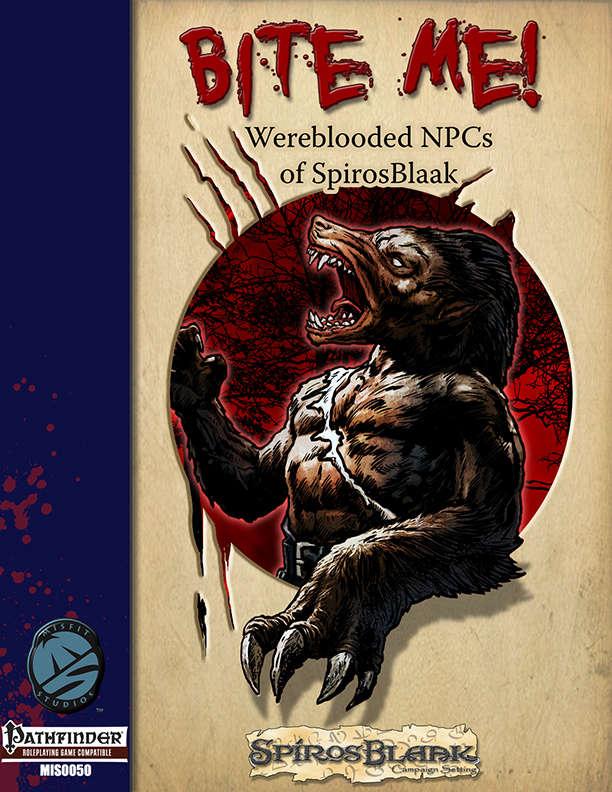 Bite Me! Wereblooded NPCs of SpirosBlaak for the Pathfinder RPG