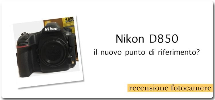 Nikon D850: il nuovo punto di riferimento?