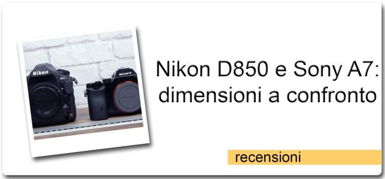 Nikon D850 e Sony A7 – Dimensioni a confronto