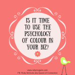 Is It Time To Use The Psychology Of Colour In Your Biz?