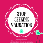 Stop Seeking Validation
