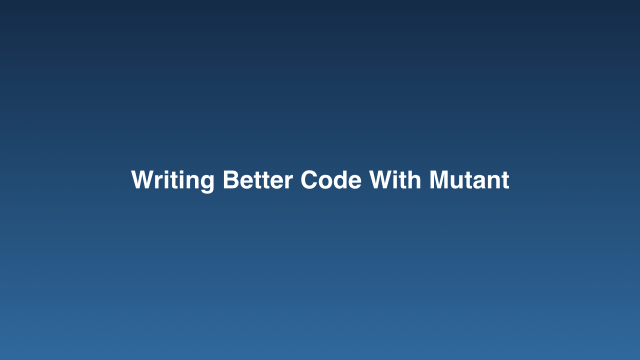 Writing Better Code with Mutant