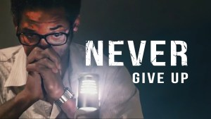 Never Never Give Up!0 min read