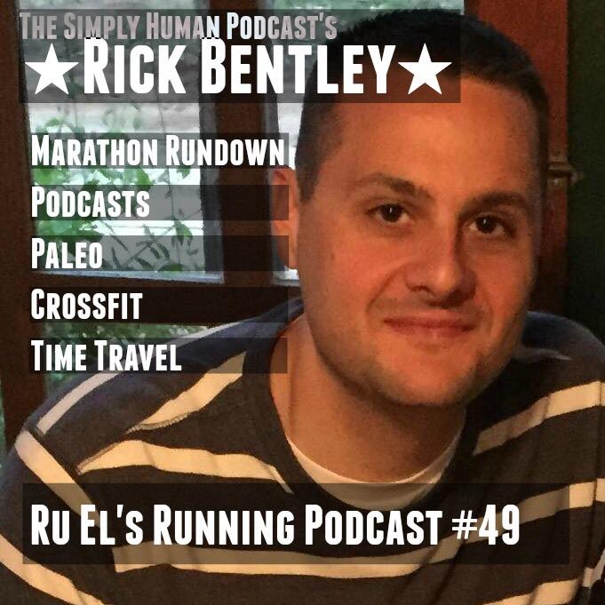 Ru El's Running 049 : Special Guest – Rick Bentley | Marathon Rundown | Paleo | Crossfit | Podcasts | Time Travel