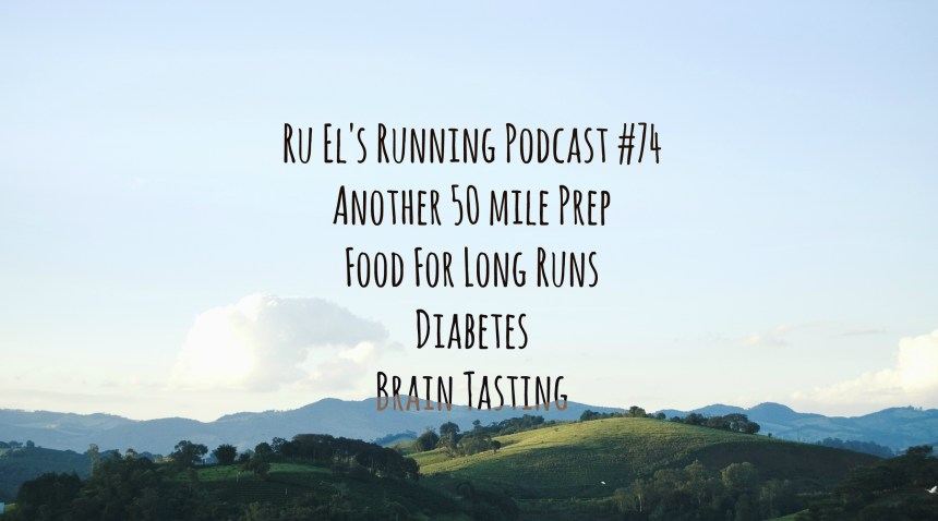 Ru El's Running 074 : Another 50 Mile Prep | Food On Long Runs | Diabetes | Brain Tasting
