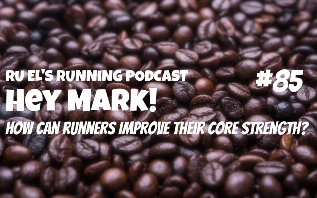 Ru El's Running 085 : Hey Mark! | How Can Runners Improve Their Core Strength?