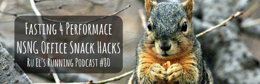 Ru El's Running 080 : Fasting For Performance | Snack Hacks