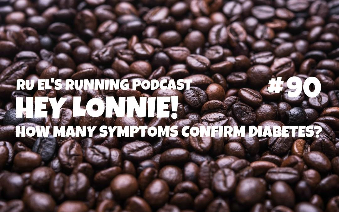 Ru El's Running 090 : Hey Lonnie! | How Many Symptoms Confirm Diabetes?