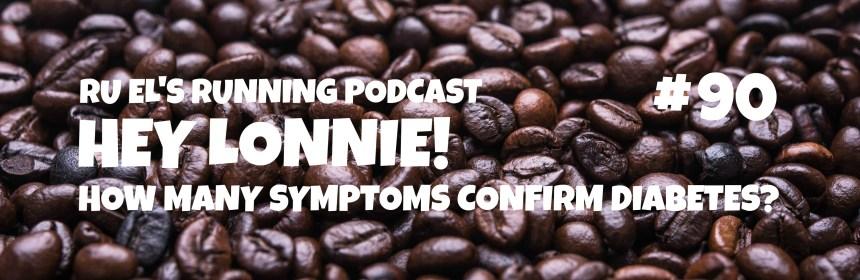 Ru El's Running 090 : Hey Lonnie!   How Many Symptoms Confirm Diabetes?