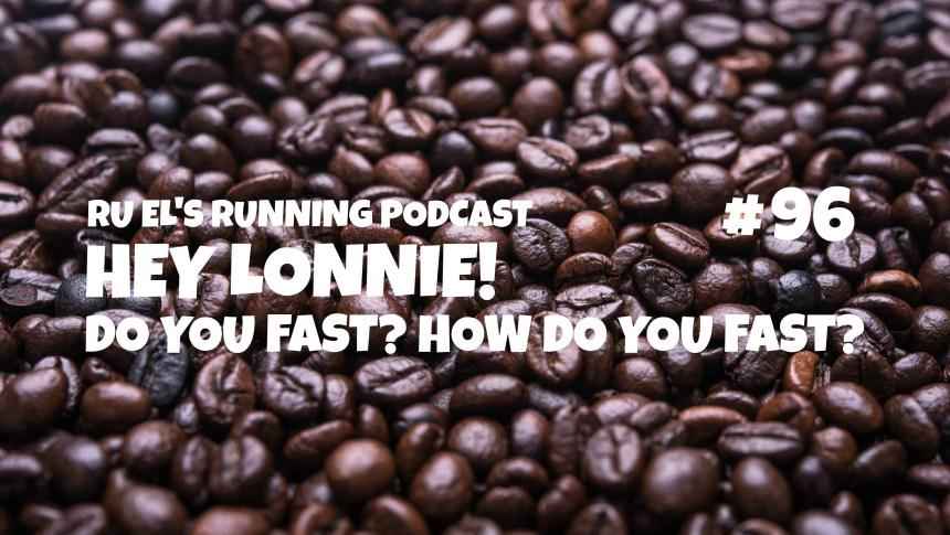 Ru El's Running 096 : Hey Lonnie! | Do You Fast?
